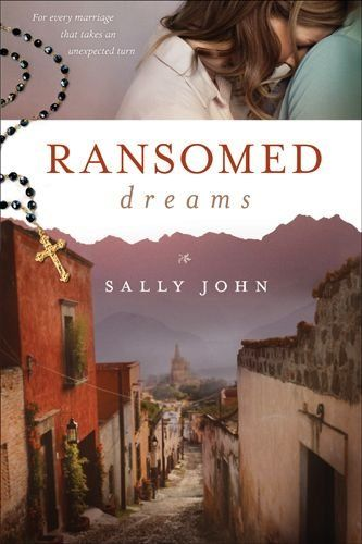 Ransomed Dreams by Sally John (385) Sheridan Montgomery leads a charmed life as the wife of Eliot, U.S. ambassador to Venezuela. But an attack on their lives cripples Eliot, and they retreat to a remote Mexican village. As Sheridan quietly cares for her husband, she sees her dreams slipping away.