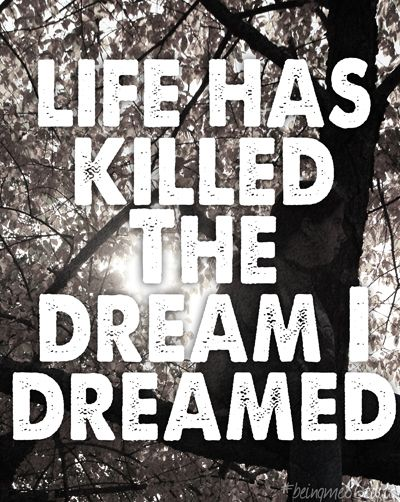 ~I Dreamed a Dream~ It had babies. I didn't. Life has killed the dream I dreamed (in my own womb, no less).