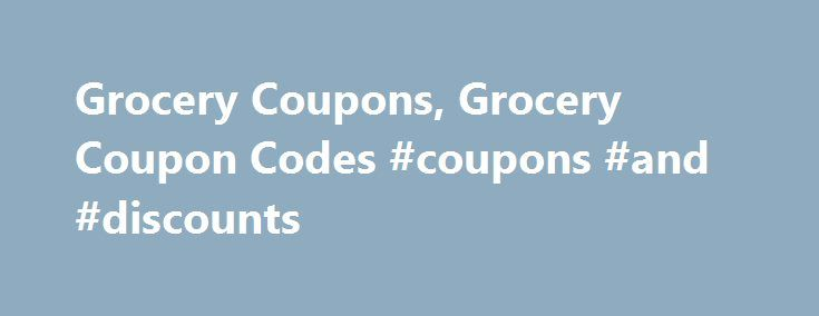 Grocery Coupons, Grocery Coupon Codes #coupons #and #discounts http://coupons.remmont.com/grocery-coupons-grocery-coupon-codes-coupons-and-discounts/  #coupons for groceries # Grocery Coupons What's for dinner tonight? It's easy to stock your pantry with nutritious, delicious food when it costs less. Our free grocery coupons and deals are a must have for anyone, whether you're looking for online grocery coupon codes or printable coupons for groceries you can take to your favorite store…