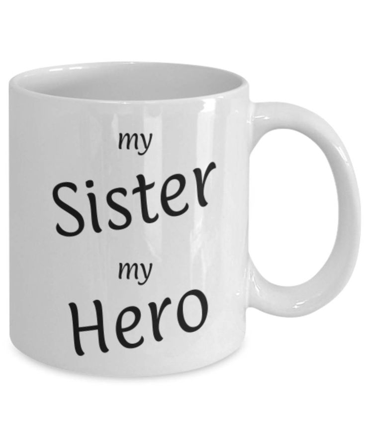 Gift for Sister, My Sister My Hero, Funny coffee mug Sister, Christmas gift for Sister, Sister appreciation mug, Gift for her, gratitude by expodesigns on Etsy