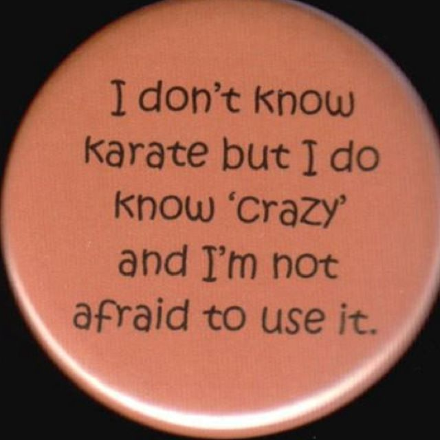"I do know ""crazy."""