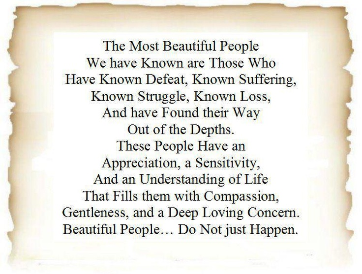 beautiful people do not just happen. <3  possibly my favorite quote.