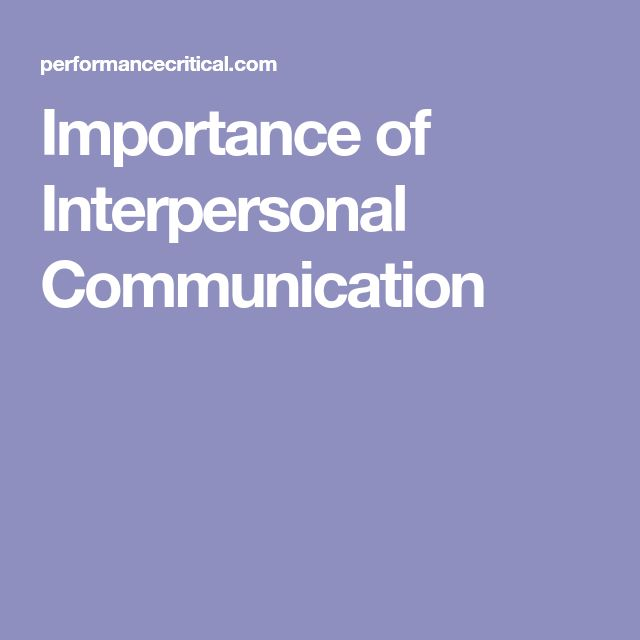 importance of interpersonal communication Interpersonal communication interpersonal communication is an important issue in the social aspect dealing with the different forms of association with other.