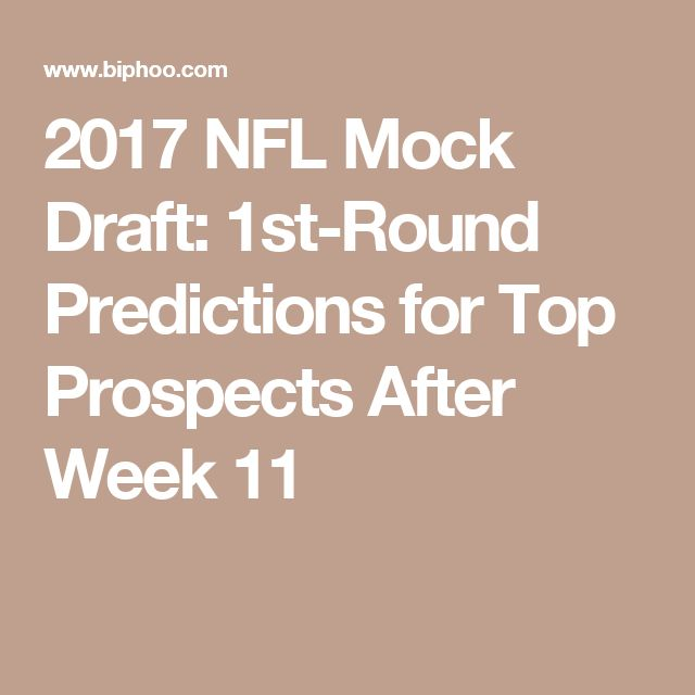 2017 NFL Mock Draft: 1st-Round Predictions for Top Prospects After Week 11
