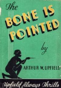 The Bone is Pointed (1938) by Arthur Upfield