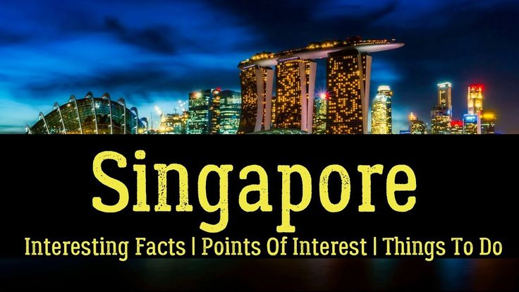 Singapore – Interesting Facts | Points Of Interest | Things To Do