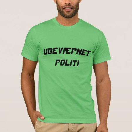 Ubevæpnet politi, unarmed police in Norwegian T-Shirt - tap, personalize, buy right now!