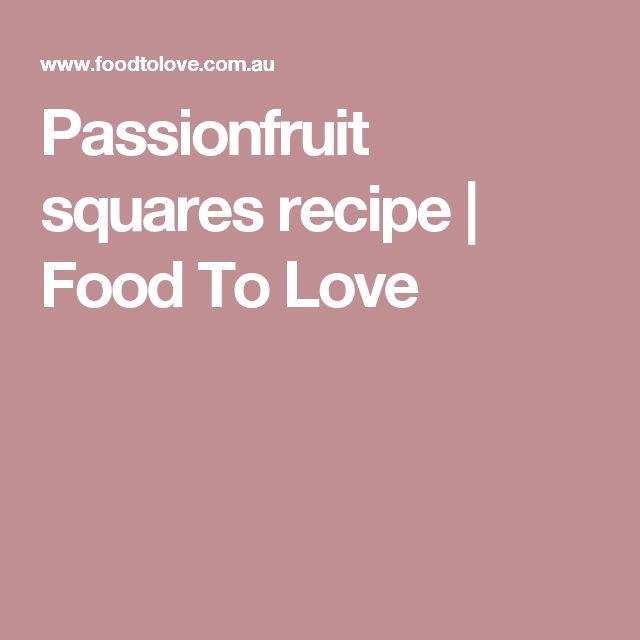 Passionfruit squares recipe | Food To Love