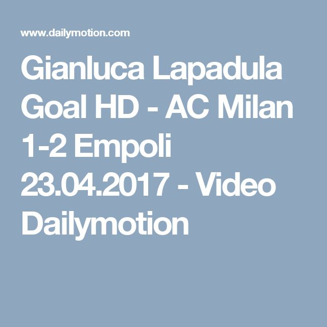 Gianluca Lapadula Goal HD - AC Milan 1-2 Empoli 23.04.2017 - Video Dailymotion