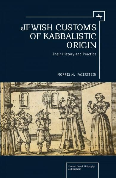 Jewish Customs of Kabbalistic Origin: Their History and Practice