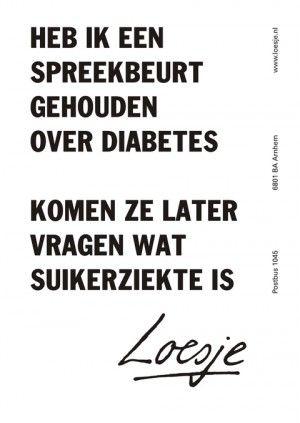 heb ik een spreekbeurt gehouden over diabetes, komen ze later vragen wat suikerziekte is