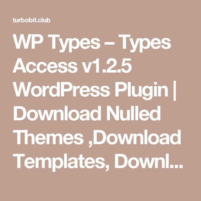 WP Types – Types Access v1.2.5 WordPress Plugin | Download Nulled Themes ,Download Templates, Download Scripts, Download Graphics, Download Vectors
