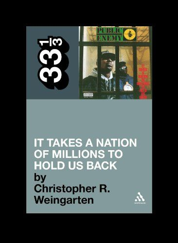 Public Enemy's It Takes a Nation of Millions to Hold Us Back: Christopher R. Weingarten: 9780826429131: Books - Amazon.ca