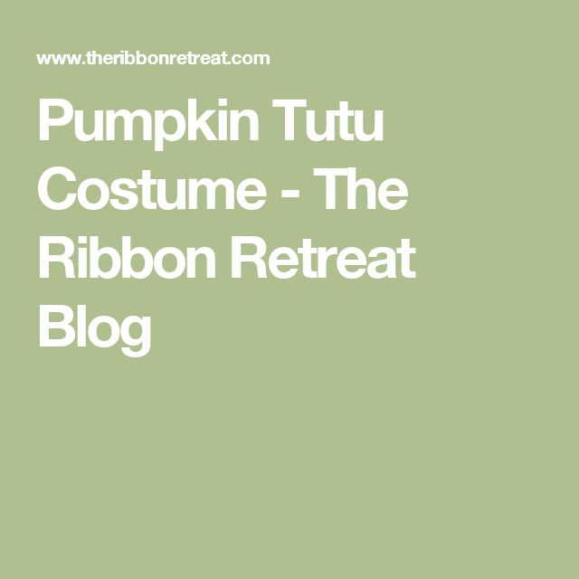 Pumpkin Tutu Costume - The Ribbon Retreat Blog