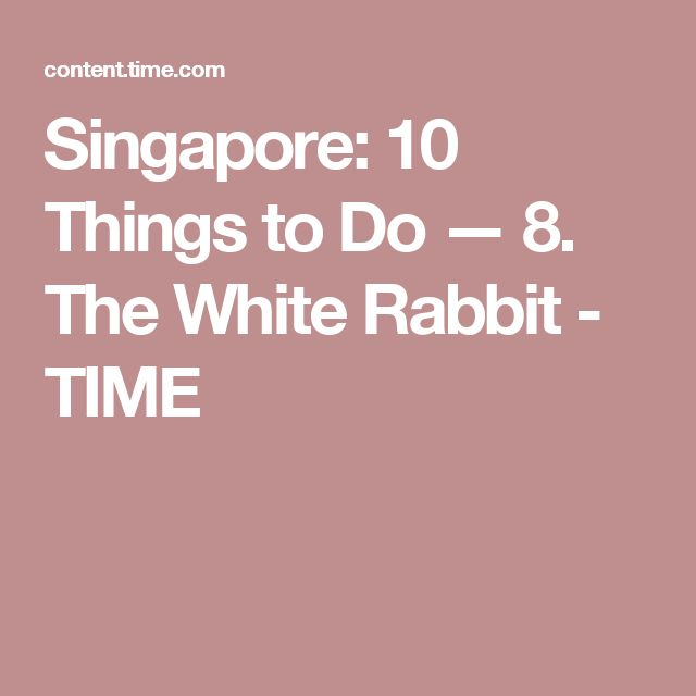 Singapore: 10 Things to Do — 8. The White Rabbit - TIME