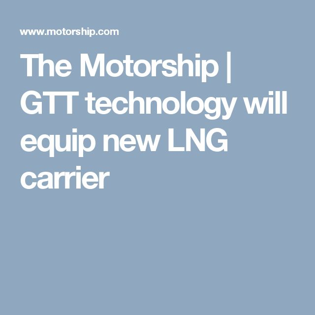 The Motorship | GTT technology will equip new LNG carrier