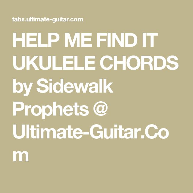 HELP ME FIND IT UKULELE CHORDS by Sidewalk Prophets @ Ultimate ...