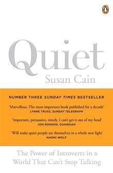 Quiet: The Power of Introverts in a World That Can't Stop Talking - Susan Cain.  For far too long, those who are naturally quiet, serious or sensitive have been overlooked. The loudest have taken over - even if they have nothing to say.  It's time for everyone to listen. It's time to harness the power of introverts.  It's time for Quiet.