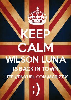 KEEP CALM WILSON LUNA IS BACK IN TOWN HTTP://TINYURL.COM/MCBIZTIX
