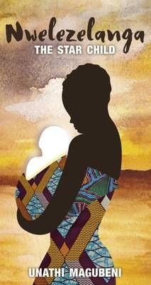 Nwelezelanga - The Star Child (Paperback): Unathi Magubeni