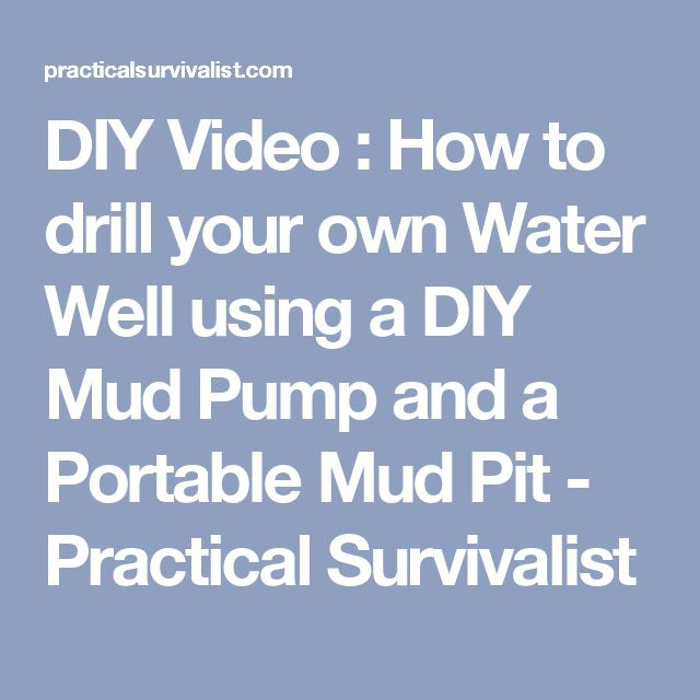 DIY Video : How to drill your own Water Well using a DIY Mud Pump and a Portable Mud Pit - Practical Survivalist