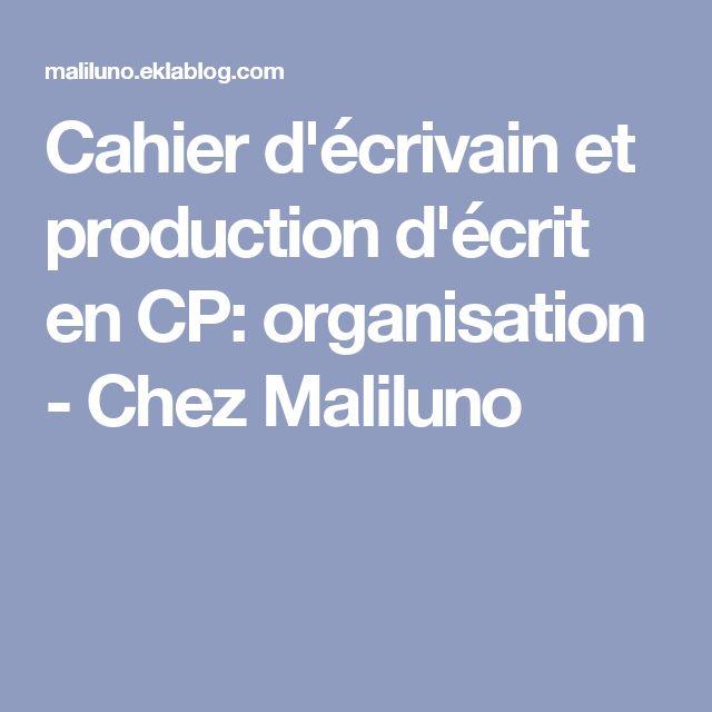 Cahier d'écrivain et production d'écrit en CP: organisation - Chez Maliluno