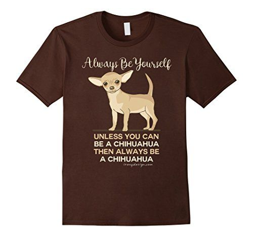 Always Be a Chihuahua T-Shirt