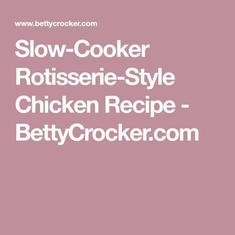 Slow-Cooker Rotisserie-Style Chicken Recipe - BettyCrocker.com
