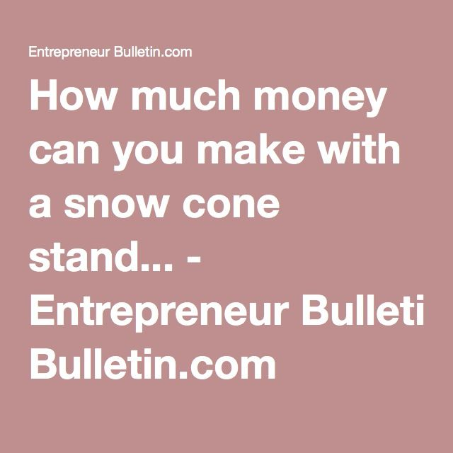 How much money can you make with a snow cone stand... - Entrepreneur Bulletin.com