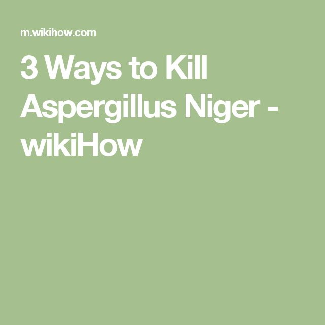 3 Ways to Kill Aspergillus Niger - wikiHow