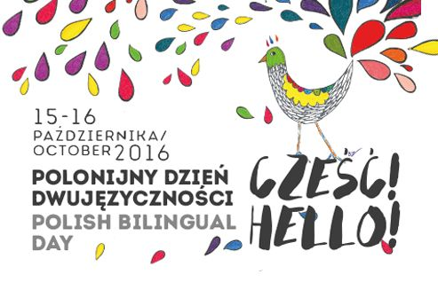 The first Polish Bilingual Day was organised on 10 October 2015 in the USA and Ukraine. In 2016 the Polish Bilingual Day will be celebrated on 15 and 16 October in the American cities of New York, Mahwah (NJ), Clifton (NJ), Copiague (NY), Boston (MA), Denver (CO) and Chicago (IL) as well as in Canada, Austria, the Netherlands, Great Britain and Ireland.  The Polish Bilingual Day is held under Link to Poland's media patronage.