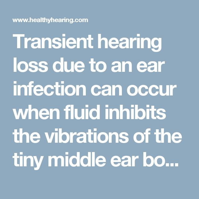 Transient hearing loss due to an ear infection can occur when fluid inhibits the vibrations of the tiny middle ear bones, making efficient sound transmission difficult. Thankfully, this type of hearing loss is usually temporary and resolves itself. However, frequent, untreated middle ear infections can cause cumulative damage to the bones, eardrum or auditory nerve, creating a permanent, sensorineural hearing loss.