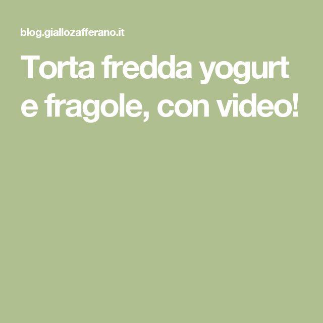 Torta fredda yogurt e fragole, con video!