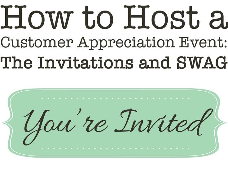 How to Host a Customer Appreciation Event: The Invitations and SWAG