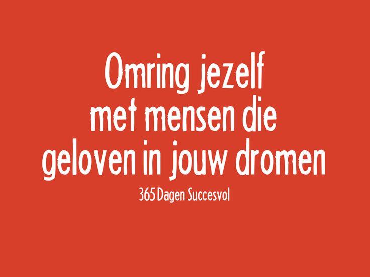 Omring jezelf met mensen die #geloven in jouw #dromen. #quote