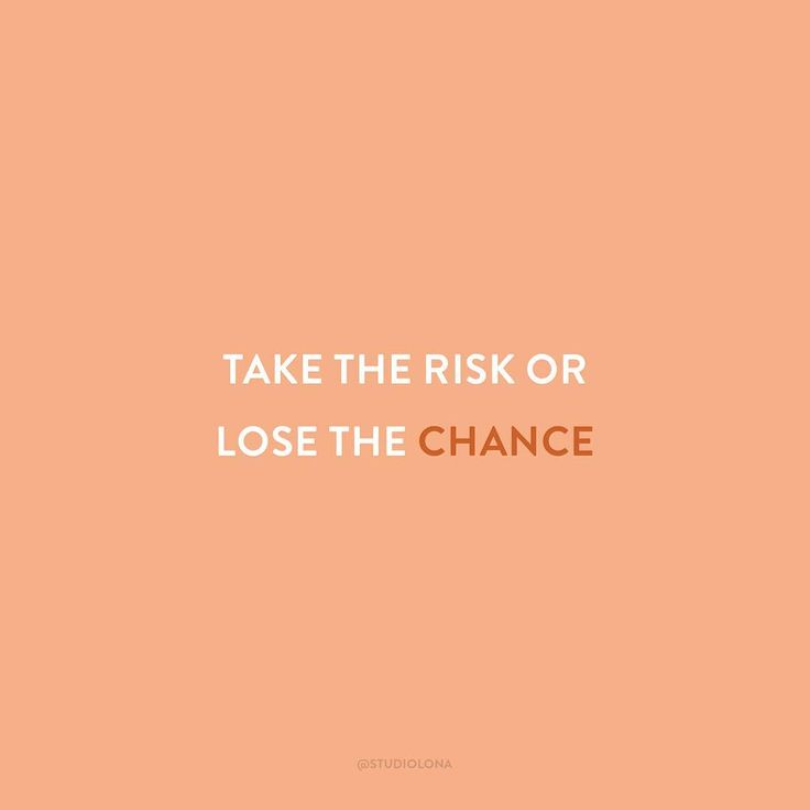 Take the risk or lose the chance // Studio Lona