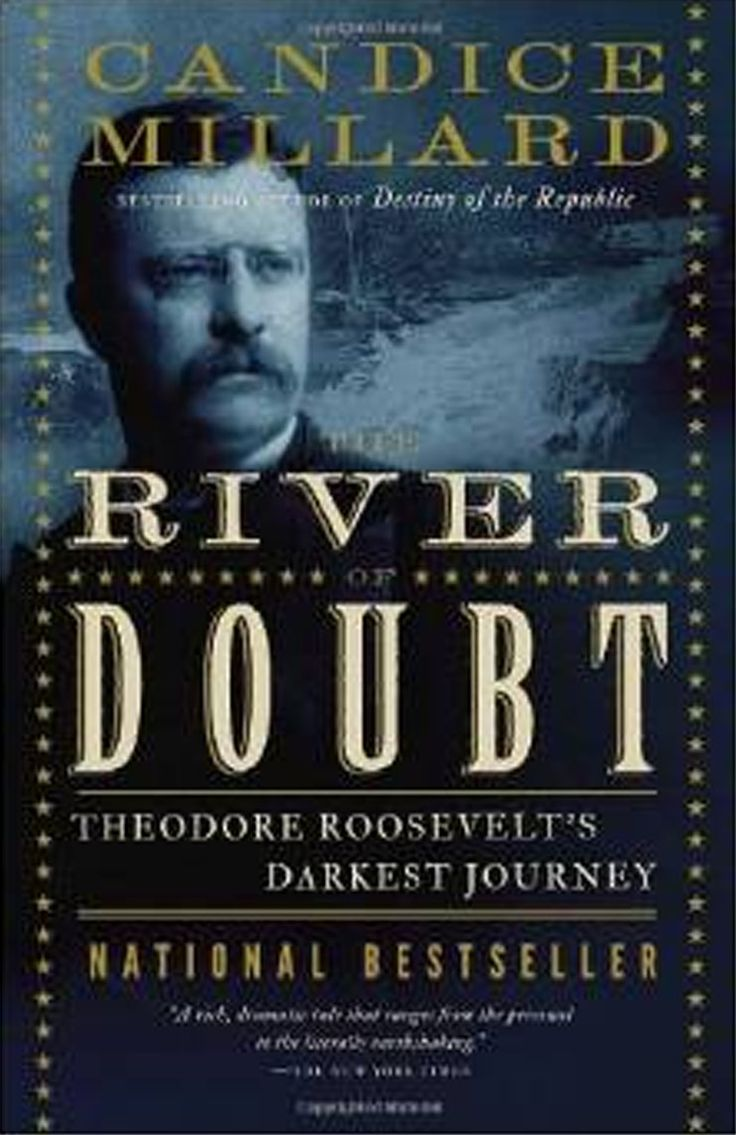 River Of Doubt, By Candice Millard The Story Of Theodore Roosevelt's  Dangerous Amazon Expedition
