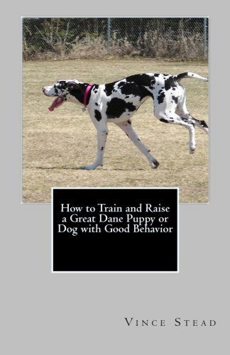 How to Train and Raise a Great Dane Puppy or Dog with Good Behavior by Vince Stead. $2.99. 136 pages. Publisher: Vince Stead Publishing (February 19, 2011). Author: Vince Stead