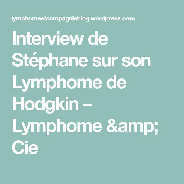 Interview de Stéphane sur son Lymphome de Hodgkin – Lymphome & Cie