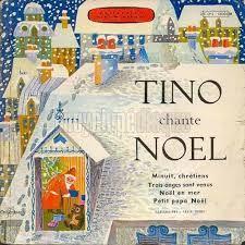 Quand venait la distribution des cadeaux de Noël sous le sapin illuminé, papa ne manquait jamais de nous faire entendre Tino Rossi