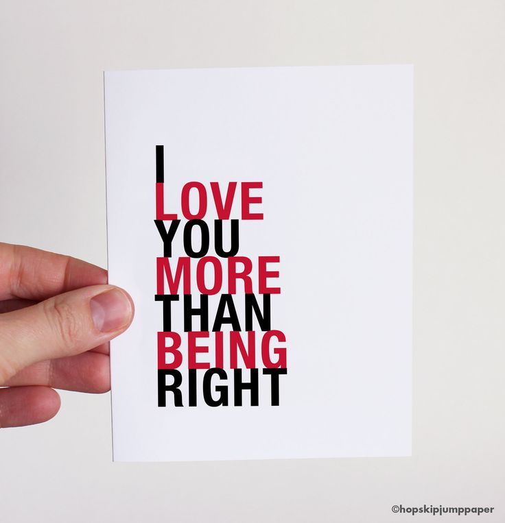 I Love You More Than Being Right greeting card