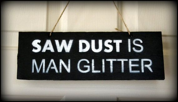 Saw Dust is Man Glitter Sign Door Sign Man Cave by PricklyPaw