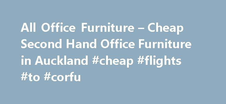 All Office Furniture – Cheap Second Hand Office Furniture in Auckland #cheap #flights #to #corfu http://cheap.remmont.com/all-office-furniture-cheap-second-hand-office-furniture-in-auckland-cheap-flights-to-corfu/  #cheap furniture online # We buy and sell, new and second hand office furniture. Our store in New Lynn, Auckland offers a huge range of used office furniture and some new furniture. We can assemble, refurbish, recycle, relocate, deliver and dispose of office furniture and that is…
