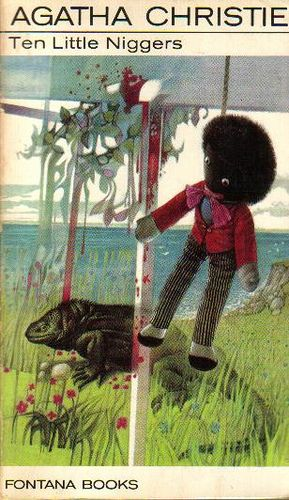 Ten Little Niggers by Agatha Christie | Flickr - Photo Sharing!  Also titled Ten Little Indians; now usually sold as And Then There Were None