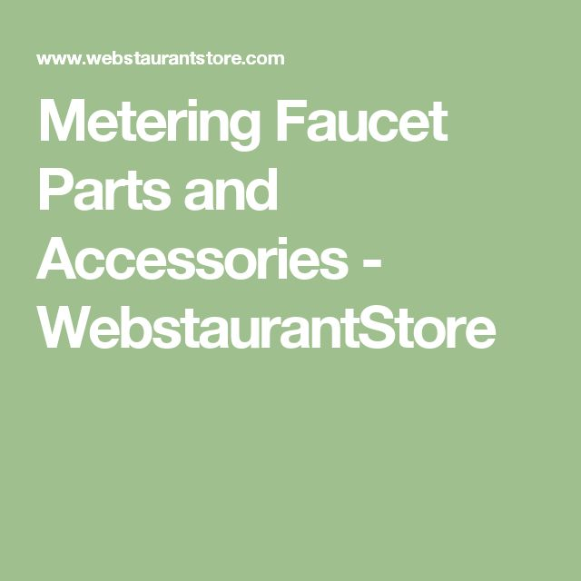 Metering Faucet Parts and Accessories - WebstaurantStore