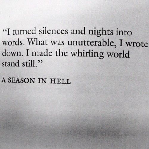 "A quote from ""A Season In Hell"" by French poet and adventurer, Arthur Rimbaud (1854 - 1891). He wrote all of his poetry in the space of less than five years, from age 15 to 20."