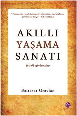 Nietzsche'nin 'Avrupa kültürü ahlaki zeka konusunda bundan daha iyi ve karmaşık bir eser üretmemiştir.' yorumuyla, Baltasar Gracian'dan 'Akıllı yaşama sanatı' ve yorumu www.melslibrary.com