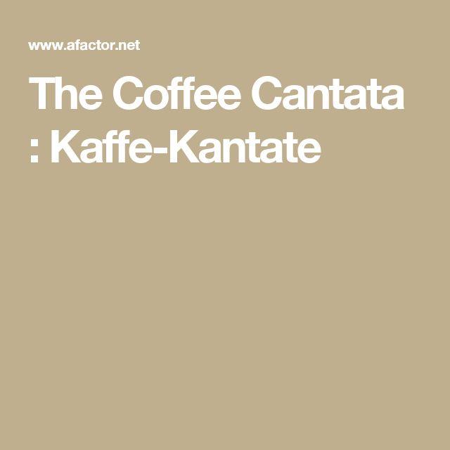 The Coffee Cantata : Kaffe-Kantate