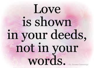 `Love is shown in your deeds, not in your words.