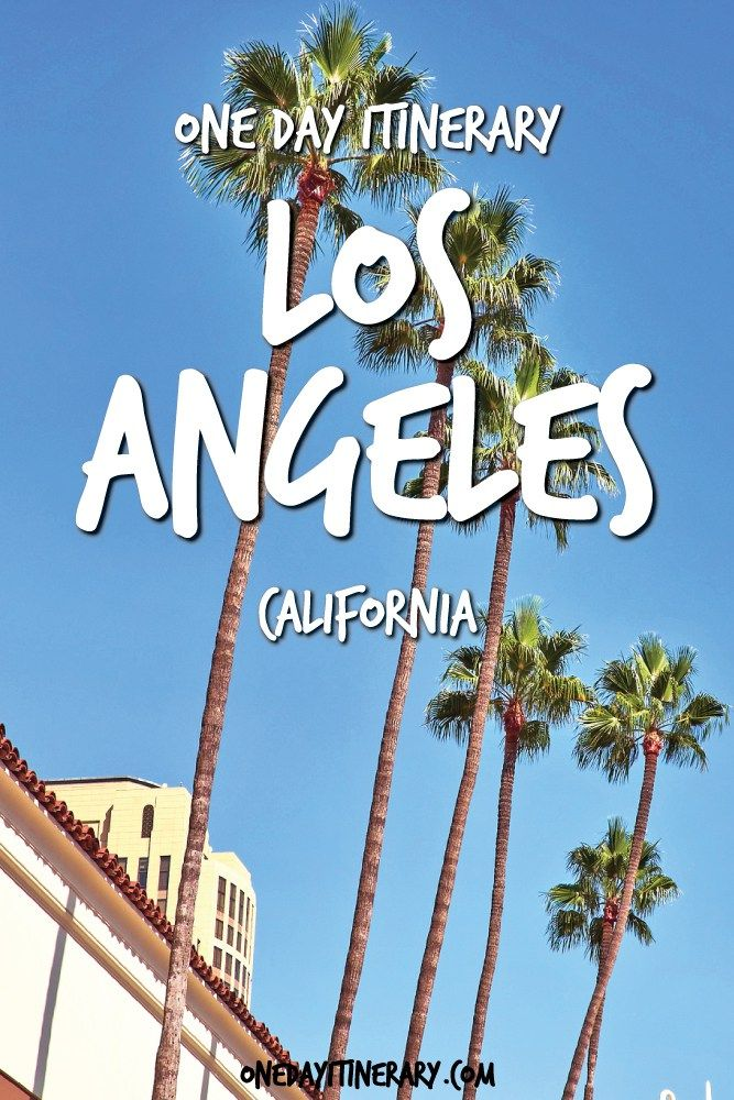 Los Angeles One Day Itinerary - Top things to do in Los Angeles, California